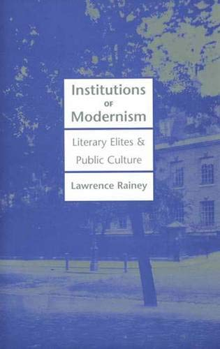 Institutions of Modernism: Literary Elites and Public: Lawrence Rainey