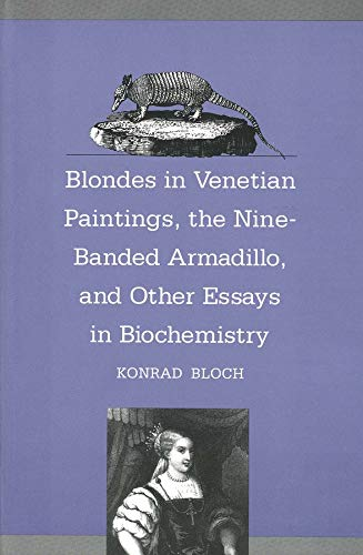 Blondes in Venetian Paintings, the Nine-Banded Armadillo, and Other Essays in Bi: Konrad Bloch