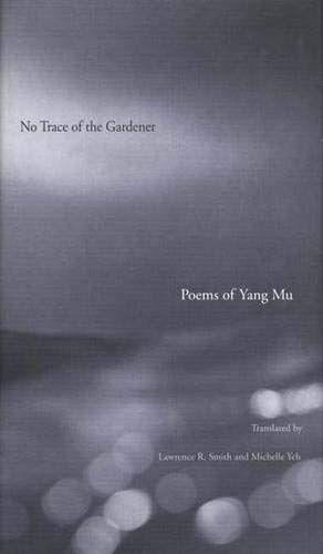 9780300070705: No Trace of the Gardener: Poems of Yang Mu