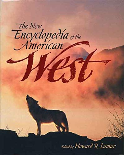 The New Encyclopedia of the American West: Howard R. Lamar, Editor