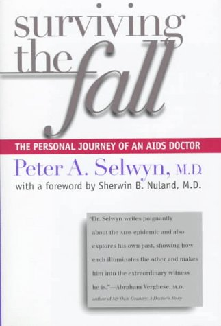 Surviving the Fall: The Personal Journey of an AIDS Doctor: Selwyn, Peter;Selwyn, Peter A. M.D.;...