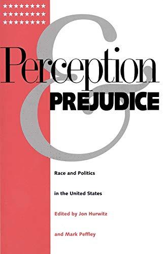 Perception and Prejudice: Race and Politics in the United States: Jon Hurwitz