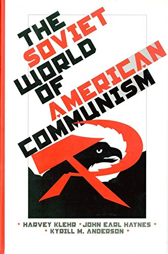 The Soviet World of American Communism (Annals: Harvey Klehr; Kyrill