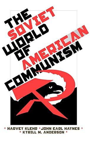 The Soviet World of American Communism (Annals of Communism Series): Klehr, Mr. Harvey; Haynes, ...