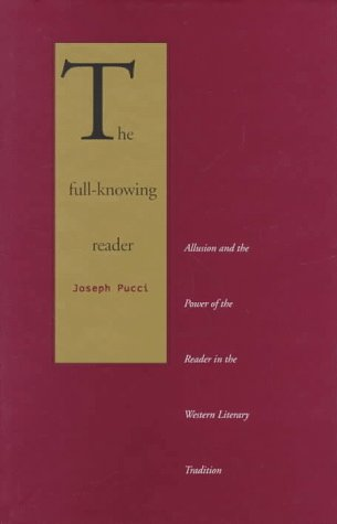 9780300071528: The Full-Knowing Reader: Allusion and the Power of the Reader in the Western Literary Tradition
