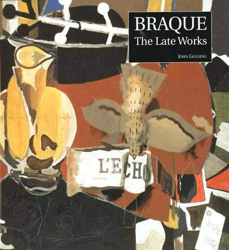 Braque: The Late Works: John Golding; Contributor-Sophie