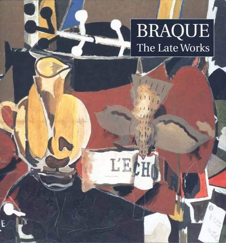 Braque: The Late Works: Bowness, Sophie, Monod-fontaine,