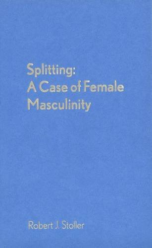 Splitting: A Case of Female Masculinity: Stoller M.D., Robert J.