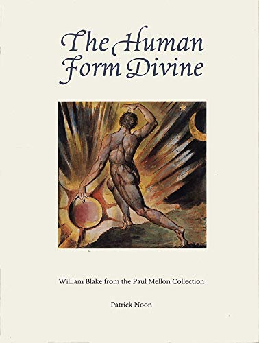 The Human Form Divine: William Blake from the Paul Mellon Collection (Hardback): Patrick Noon
