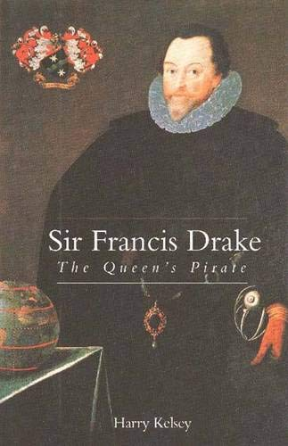 Sir Francis Drake: The Queen's Pirate: Kelsey, Harry