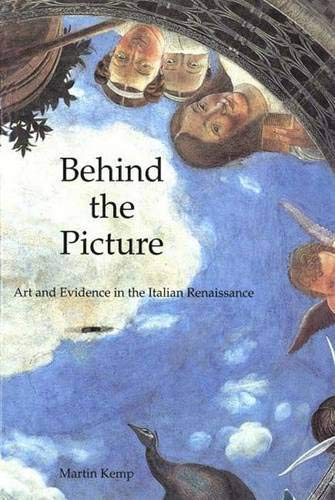 Behind the Picture: Art and Evidence in the Italian Renaissance: Kemp, Martin
