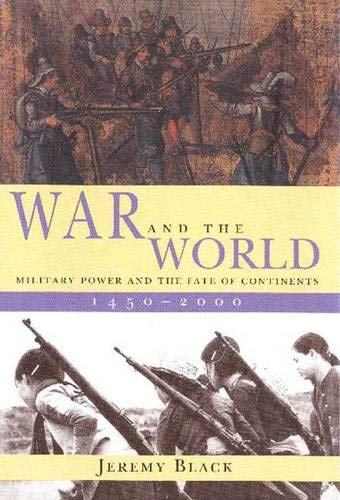 9780300072020: War and the World: Military Power and the Fate of Continents, 1450-2000