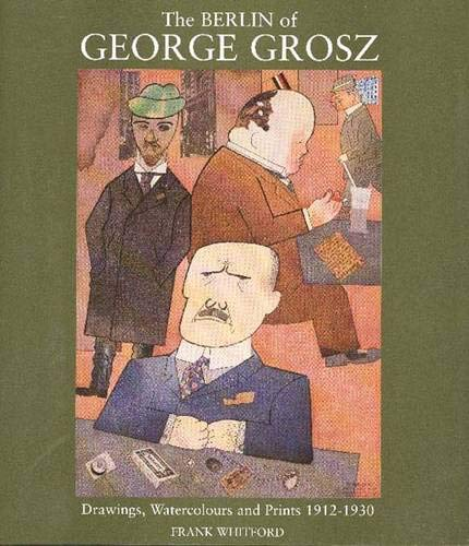 9780300072068: The Berlin of George Grosz: Drawings, Watercolours and Prints, 1912-30