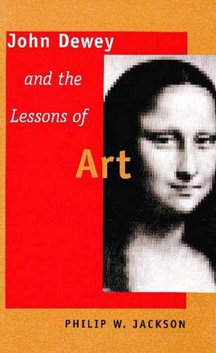 9780300072136: John Dewey and the Lessons of Art
