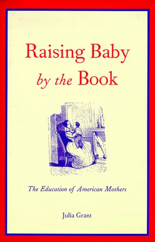9780300072143: Raising Baby by the Book: The Education of American Mothers