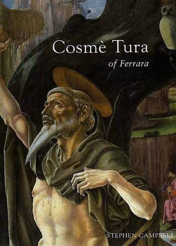 Cosme Tura of Ferrara: Style, Politics and the Renaissance City, 1450-1495: Campbell, Stephen