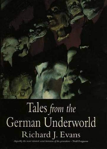 Tales from the German Underworld: Crime and Punishment in Nineteenth Century: Evans, Richard J.