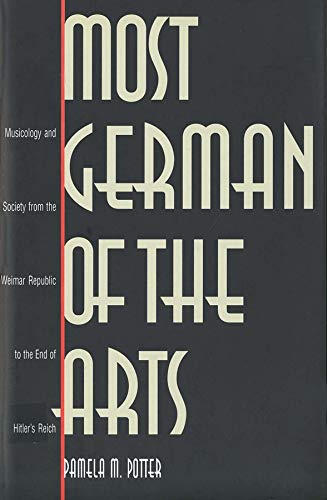 Most German of the Arts: Musicology and Society from the Weimar Republic to the End of Hitler'...