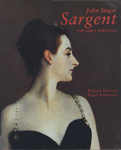 9780300072457: John Singer Sargent: The Early Portraits; The Complete Paintings: Volume I: Early Portraits Vol 1 (The Paul Mellon Centre for Studies in British Art)
