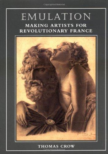 Emulation :; making artists for revolutionary France: Crow, Thomas E.