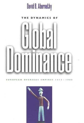 9780300073041: The Dynamics of Global Dominance: European Overseas Empires, 1415-1980