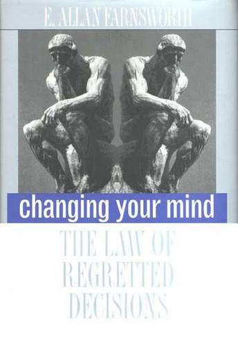 Changing Your Mind: The Law of Regretted Decisions: Farnsworth, Professor E. Allan