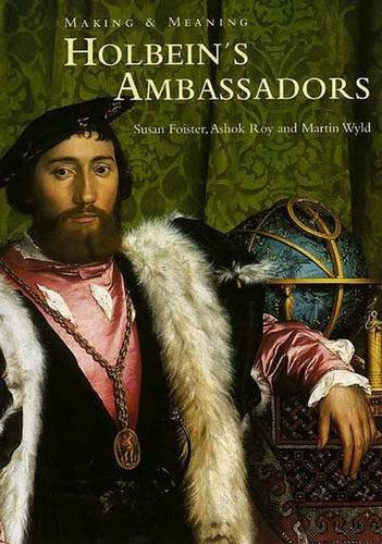 "Holbein's ""Ambassadors"": Making and Meaning (National Gallery: Susan Foister, Ashok"