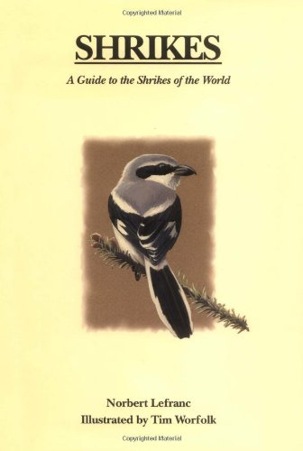 Shrikes: A Guide to the Shrikes of the World (Hardback): Norbert Lefranc