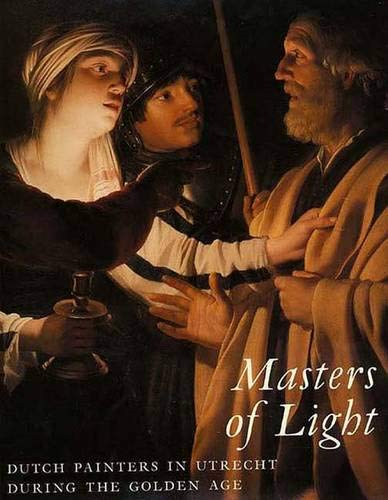 Masters of light : Dutch painters in Utrecht during the Golden Age ; (publ. in conjunction with the...