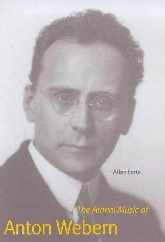 9780300073522: The Atonal Music of Anton Webern (Composers of the Twentieth Century Series)