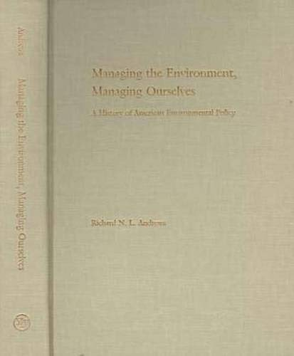9780300073584: Managing the Environment, Managing Ourselves: A History of American Environmental Policy