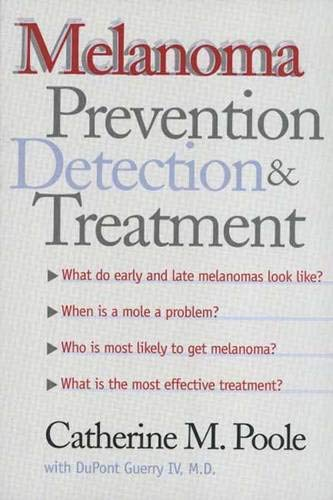 Melanoma: Prevention, Detection, and Treatment: Poole, Professor Catherine M.; Guerry IV M.D., ...