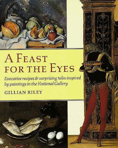 9780300073669: A Feast for the Eyes: Evocative recipes and surprising tales inspired by paintings in the National Gallery (National Gallery London Publications)