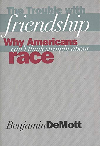 The Trouble with Friendship: Why Americans Can't Think Straight About Race (0300073941) by Benjamin DeMott