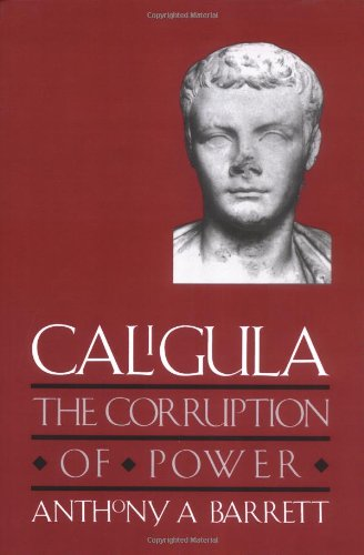 Caligula: The Corruption of Power (0300074298) by Anthony A. Barrett