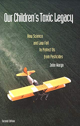 9780300074468: Our Children's Toxic Legacy: How Science and Law Fail to Protect Us from Pesticides