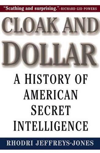 Cloak and dollar : a history of American secret intelligence.: Jeffreys-Jones, Rhodri.