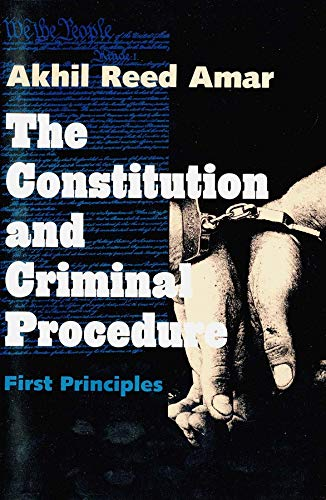 9780300074888: Constitution and Criminal Procedure: First Principles (Revised)