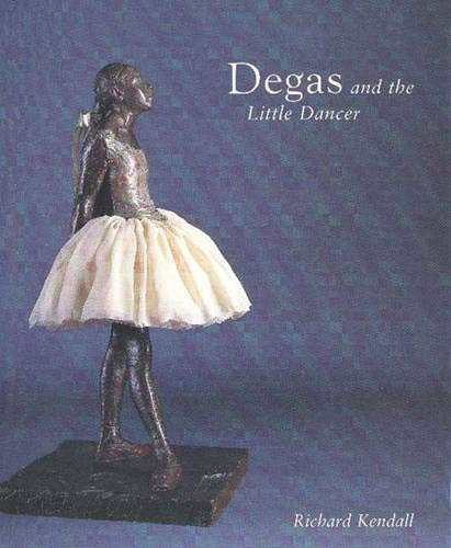 Degas and the Little Dancer: Kendall, Richard