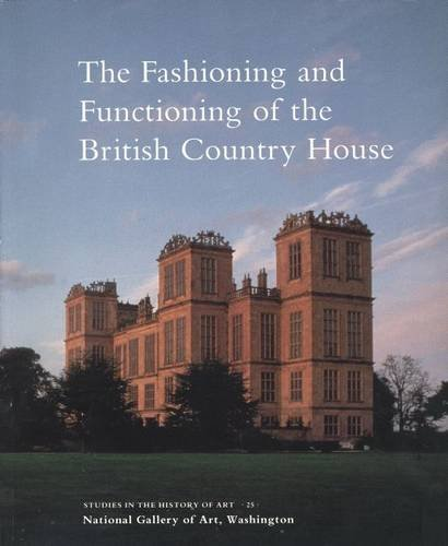 9780300075151: The Fashioning and Functioning of the British Country House (Studies in the History of Art Series)