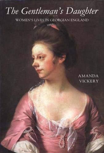9780300075311: The Gentleman's Daughter: Women's Lives in Georgian England