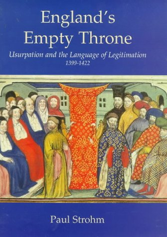 England's Empty Throne: Usurpation and the Language of Legitimation, 1399-1422: Strohm, P.
