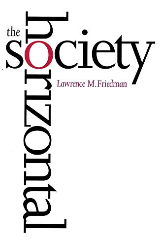 The horizontal society.: Friedman, Lawrence M.