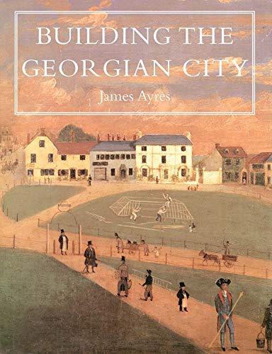 Building the Georgian City (Hardback): James Ayres