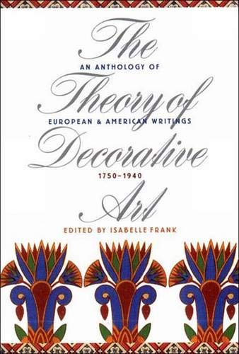9780300075519: The Theory of Decorative Art: An Anthology of European and American Writings, 1750-1940 (Bard Graduate Centre for Studies in the Decorative Arts, Des)