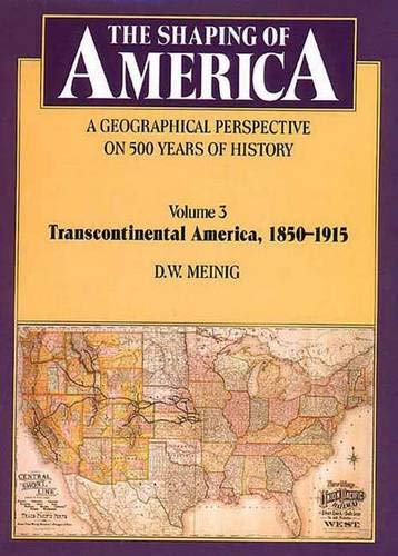 9780300075922: The Shaping of America: A Geographical Perspective on 500 Years of History, Volume 3: Transcontinental America, 1850-1915