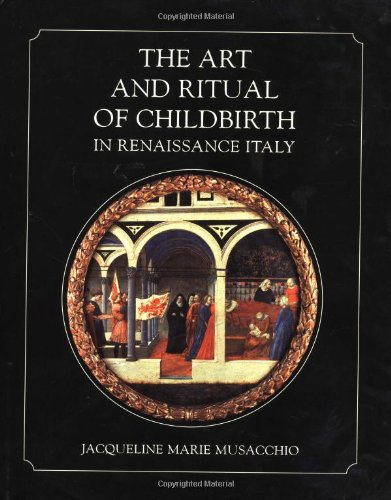 The Art and Ritual of Childbirth in Renaissance Italy (Hardback): Jacqueline Marie Musacchio