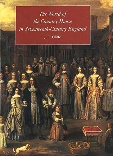 THE WORLD OF THE COUNTRY HOUSE IN SEVENTEENTH-CENTURY ENGLAND.