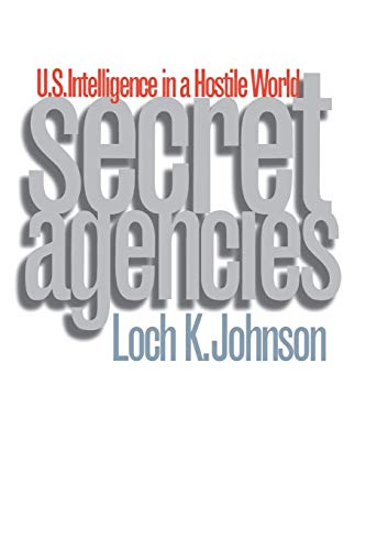 9780300076547: Secret Agencies: U.S. Intelligence in a Hostile World