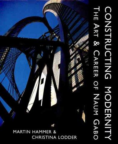 9780300076882: Constructing Modernity: The Art and Career of Naum Gabo